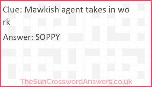 Mawkish agent takes in work Answer