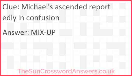 Michael's ascended reportedly in confusion Answer
