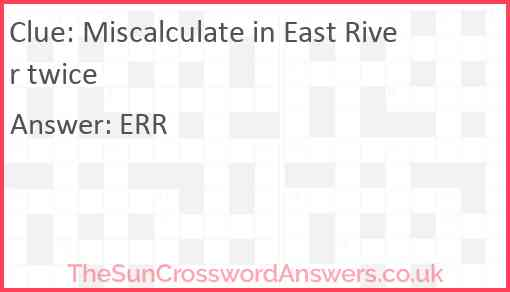 Miscalculate in East River twice Answer