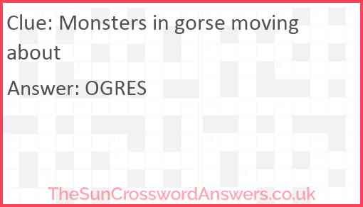 Monsters in gorse moving about Answer