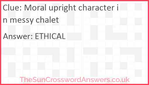 Moral upright character in messy chalet Answer