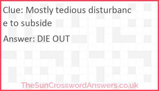 Mostly tedious disturbance to subside Answer