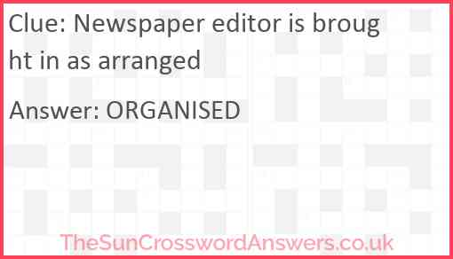 Newspaper editor is brought in as arranged Answer