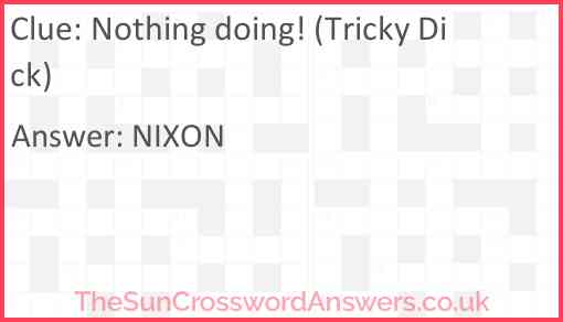 Nothing doing! (Tricky Dick) Answer