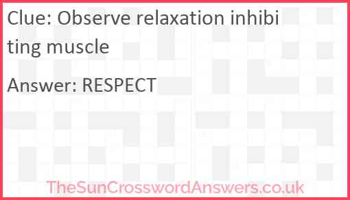 Observe relaxation inhibiting muscle Answer