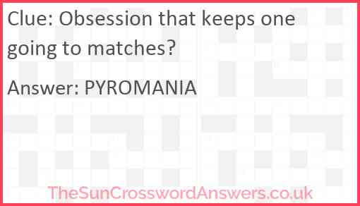 Obsession that keeps one going to matches? Answer