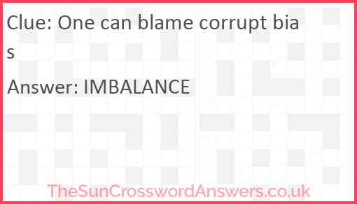One can blame corrupt bias Answer