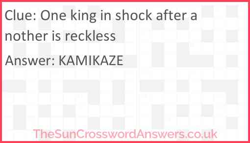 One king in shock after another is reckless Answer
