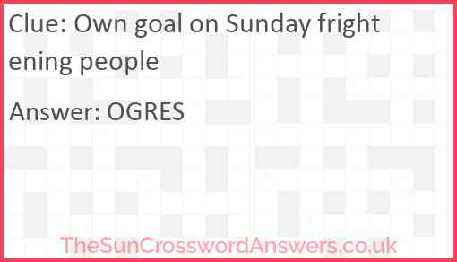 Own goal on Sunday frightening people Answer