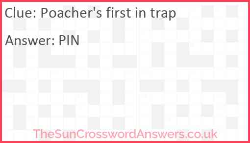 Poacher's first in trap Answer