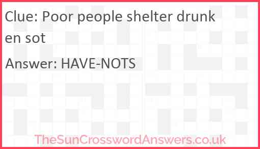 Poor people shelter drunken sot Answer