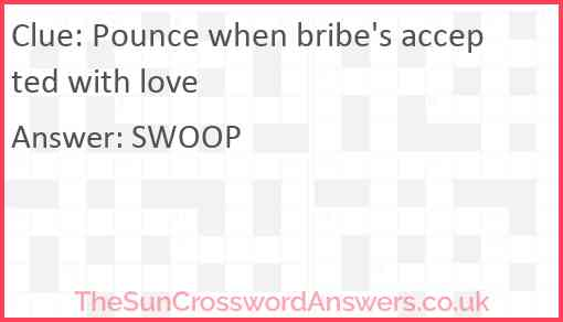 Pounce when bribe's accepted with love Answer