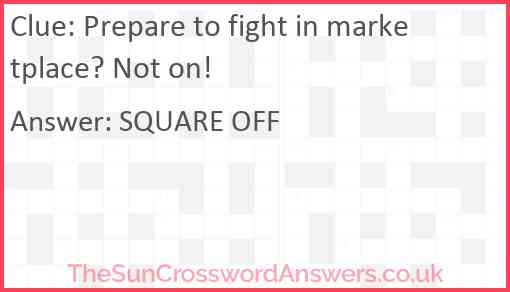 Prepare to fight in marketplace? Not on! Answer