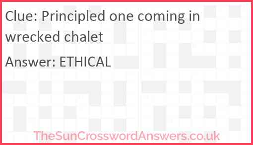 Principled one coming in wrecked chalet Answer