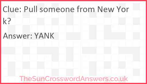 Pull someone from New York? Answer