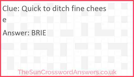 Quick to ditch fine cheese Answer