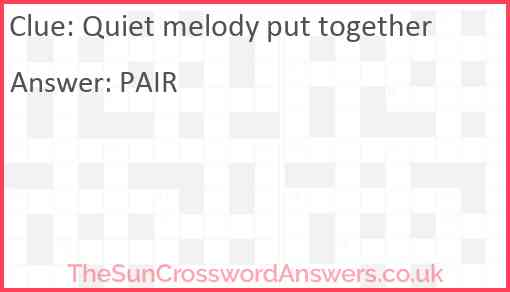 Quiet melody put together Answer