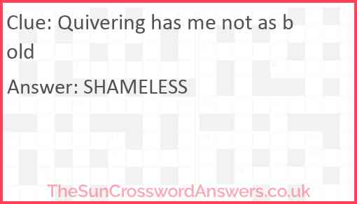 Quivering has me not as bold Answer