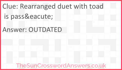 Rearranged duet with toad is passé Answer