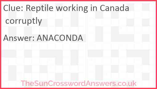 Reptile working in Canada corruptly Answer