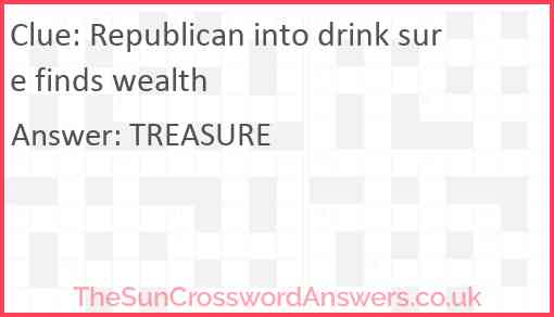 Republican into drink sure finds wealth Answer