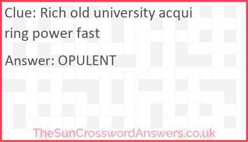 Rich old university acquiring power fast Answer