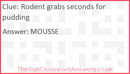 Rodent grabs seconds for pudding Answer