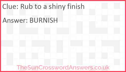 Rub to a shiny finish Answer
