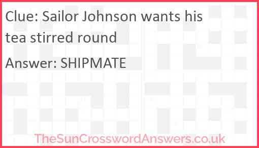 Sailor Johnson wants his tea stirred round Answer