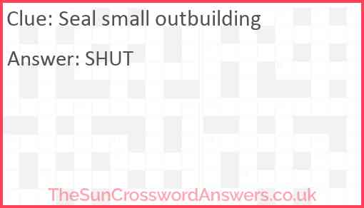 Seal small outbuilding Answer