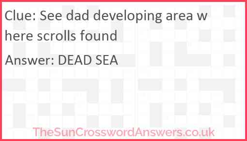 See dad developing area where scrolls found Answer