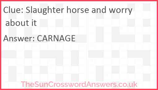 Slaughter horse and worry about it Answer