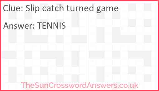 Slip catch turned game Answer