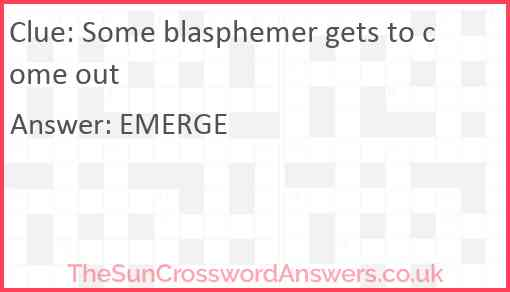 Some blasphemer gets to come out Answer