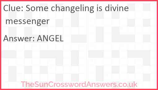 Some changeling is divine messenger Answer