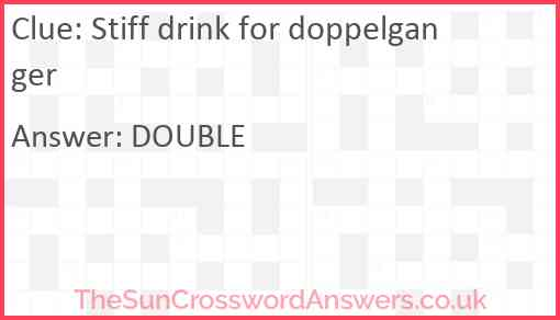 Stiff drink for doppelganger Answer