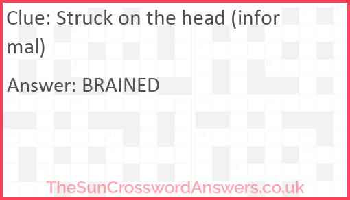 Struck on the head (informal) Answer