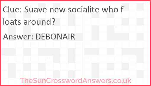 Suave new socialite who floats around? Answer