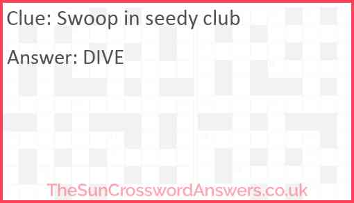 Swoop in seedy club Answer