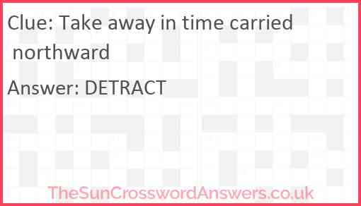 Take away in time carried northward Answer