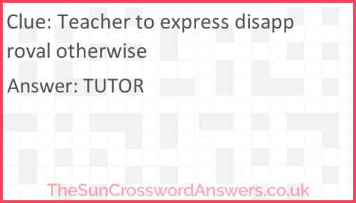 Teacher to express disapproval otherwise Answer