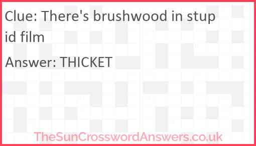 There's brushwood in stupid film Answer