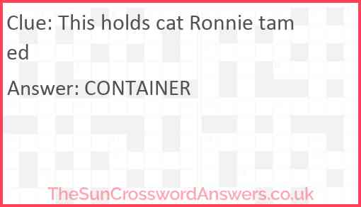 This holds cat Ronnie tamed Answer