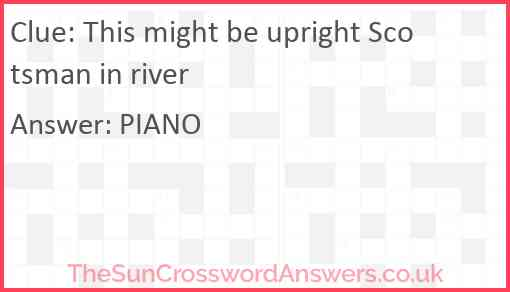 This might be upright Scotsman in river Answer