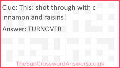This: shot through with cinnamon and raisins! Answer