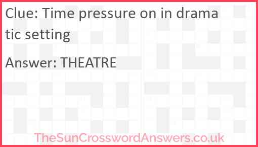 Time pressure on in dramatic setting Answer