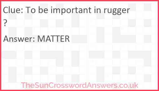 To be important in rugger? Answer