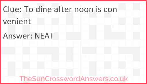 To dine after noon is convenient Answer