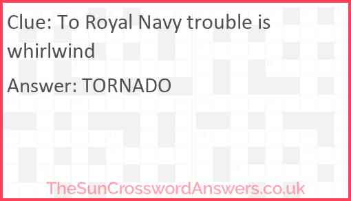 To Royal Navy trouble is whirlwind Answer