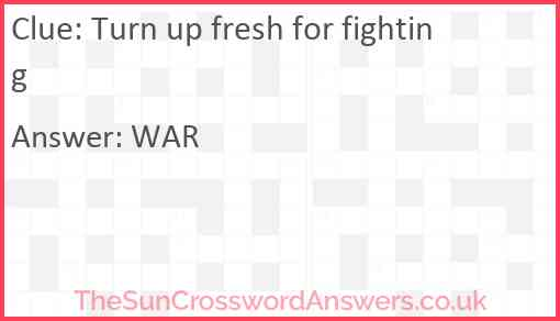 Turn up fresh for fighting Answer